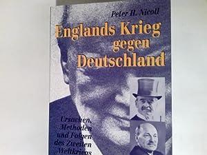 Englands Krieg gegen Deutschland : Ursachen, Methoden: Nicoll, Peter H.: