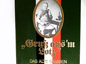 Gruss aus'm Lotz : das alte Giessen.: Komp, Ekkehard Hrsg.,