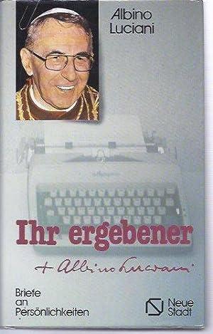Ihr ergebener Albino Luciani : Briefe an: Johannes Paul I.,