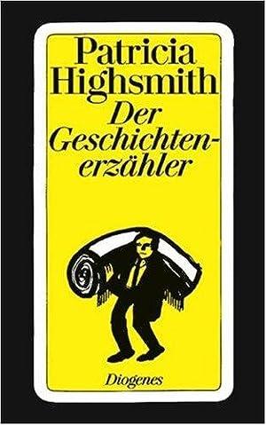 Der Geschichtenerzähler : Roman. Aus d. Amerikan.: Highsmith, Patricia: