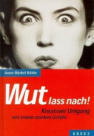 Wut lass nach! : kreativer Umgang mit: Köhle, Anne-Bärbel: