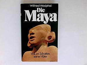 Die Maya. Volk im Schatten seiner Väter: Westphal, Wilfried: