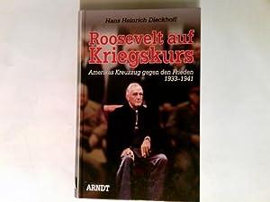 Roosevelt auf Kriegskurs : Amerikas Kreuzzug gegen: Dieckhoff, Hans Heinrich