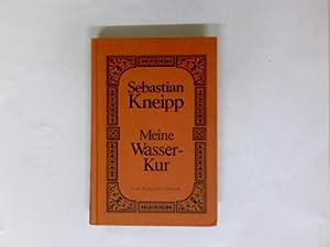 Meine Wasser-Kur, durch mehr als 30 Jahre: Kneipp, Sebastian:
