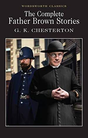 The Complete Father Brown Stories: Collected Stories: GKChesterton:
