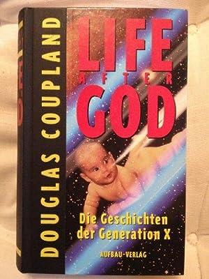 Life after God : die Geschichten der: Coupland, Douglas und
