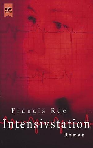 Intensivstation : Roman. Aus dem Amerikan. von: Roe, Francis: