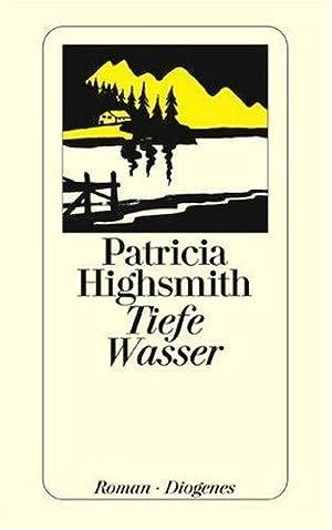 Tiefe Wasser : Roman. Aus d. Amerikan.: Highsmith, Patricia: