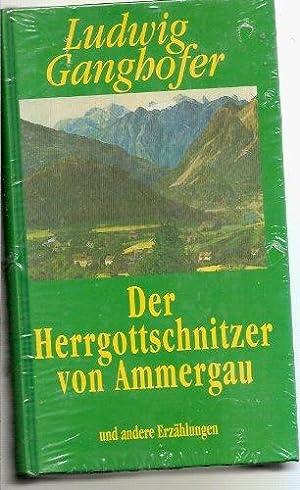 Der Herrgottschnitzer von Ammergau und andere Erzählungen: Ludwig, Ganghofer: