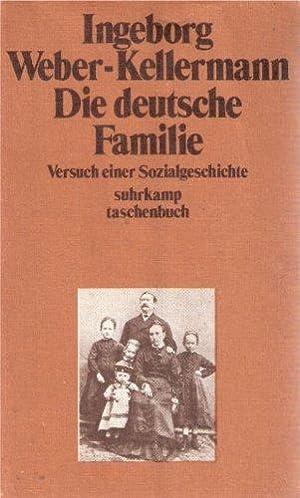 Die deutsche Familie : Versuch e. Sozialgeschichte.: Weber-Kellermann, Ingeborg: