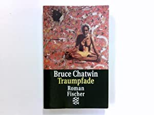 Traumpfade : Roman = The songlines. Aus: Chatwin, Bruce: