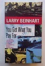 You Get What You Pay for: Beinhart, Larry: