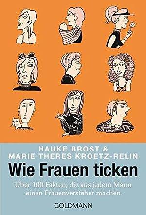 Wie Frauen ticken : über 100 Fakten,: Brost, Hauke und