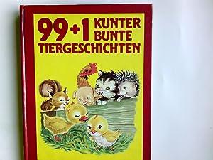 99 + 1 kunterbunte Tiergeschichten. Texte: .: Chapelon, Françoise und