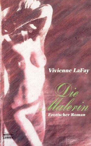 Die Malerin : erotischer Roman. Vievienne LaFay.: LaFay, Vivienne: