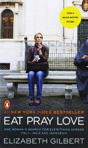 Eat Pray Love: One Woman's Search for: Gilbert, Elizabeth: