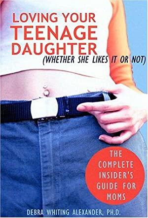 Loving Your Teenage Daughter (Whether She Likes: Alexander, Debra Whiting