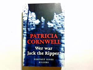 Wer war Jack the Ripper? : Porträt: Cornwell, Patricia Daniels: