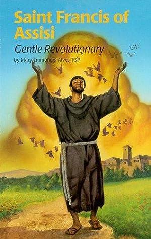 Saint Francis of Assisi (4): Gentle Revolutionary: Alves, Mary Emmanuel,