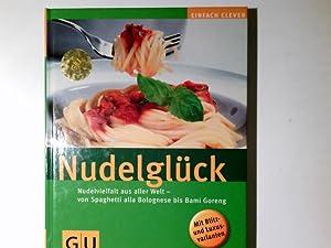 Nudelglück : Nudelvielfalt aus aller Welt -: Albrecht, Dirk und