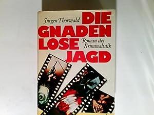 Die gnadenlose Jagd : Roman d. Kriminalistik.: Thorwald, Jürgen:
