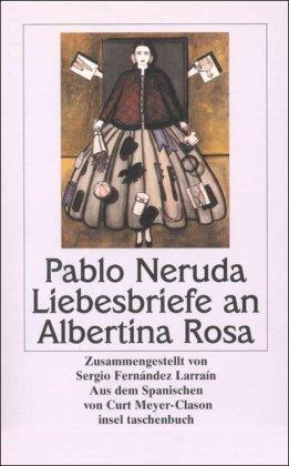 Liebesbriefe an Albertina Rosa. Pablo Neruda. Zsgest.,: Neruda, Pablo (Verfasser),