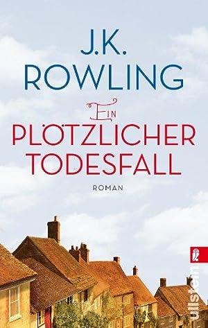 Ein plötzlicher Todesfall : Roman. J. K.: Rowling, J. K.