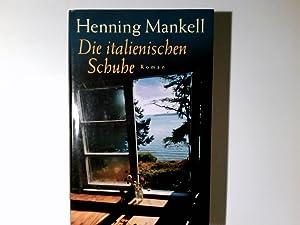 Die italienischen Schuhe : Roman. Henning Mankell.: Mankell, Henning: