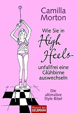 Wie Sie in High Heels unfallfrei ein: Morton, Camilla (Verfasser):