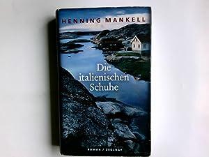 Die italienischen Schuhe : Roman. Henning Mankell.: Mankell, Henning (Verfasser):