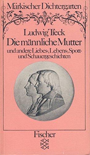 Die männliche Mutter und andere Liebes-, Lebens-,: Tieck, Ludwig (Verfasser)