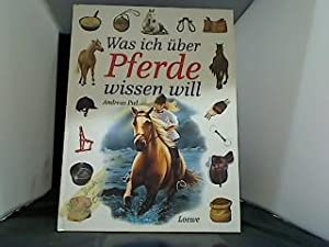 Was ich über Pferde wissen will. Text: Piel, Andreas:
