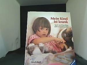 Mein Kind ist krank : Spiel- und Basteltips zum Gesundwerden. Almuth Bartl. Mit Ill. von Gisela K&...