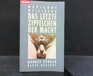 Das letzte Zipfelchen der Macht : Männer: Weissberg, Marianne:
