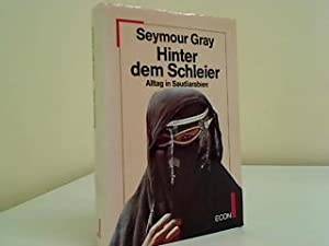 Hinter dem Schleier : Alltag in Saudi-Arabien.: Gray, Seymour Jerome: