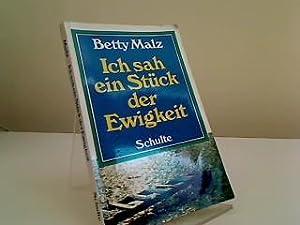 Ich sah ein Stück der Ewigkeit : Malz, Betty: