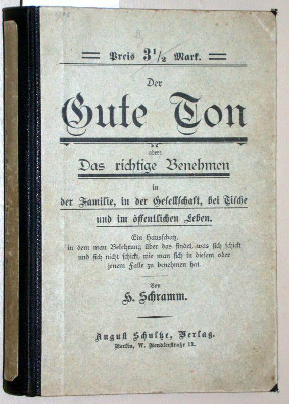 Der Gute Ton oder das richtige Benehmen.: Schramm, H.