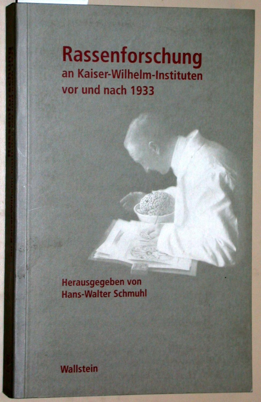 Rassenforschung an Kaiser-Wilhelm-Instituten vor und nach 1933. = Geschichte der Kaiser-Wilhelm-Gesellschaft im Nationalsozialismus Band 4. - Schmuhl, Hans-Walter (Hrsg.)