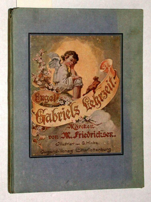 Engel Gabriels Lehrzeit. Illustriert von Georg Hinke.: Friedrichsen, M. (das