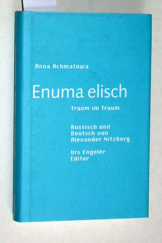 Enuma elisch : Traum im Traum. Russisch und deutsch von Alexander Nitzberg. - Achmatova, Anna