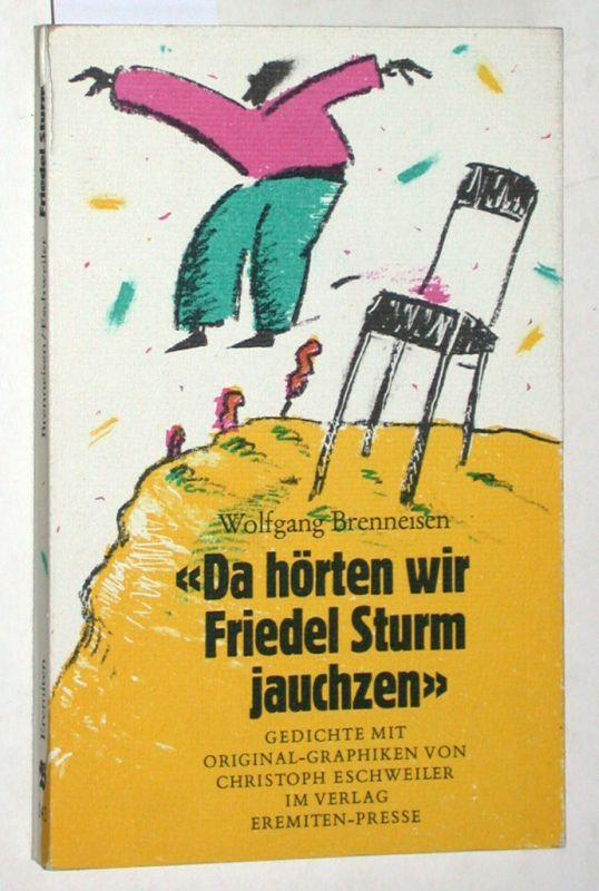 Da hörten wir Friedel Sturm jauchzen: Gedichte mit Original-Grafiken con Christoph Eschweiler.
