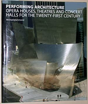 Performing architecture : opera houses, theatres and concert halls for the twenty-first century.