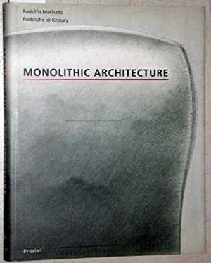 Monolithic Architecture :. [first published in the occasion of the Exhibition Monolithic Architec...