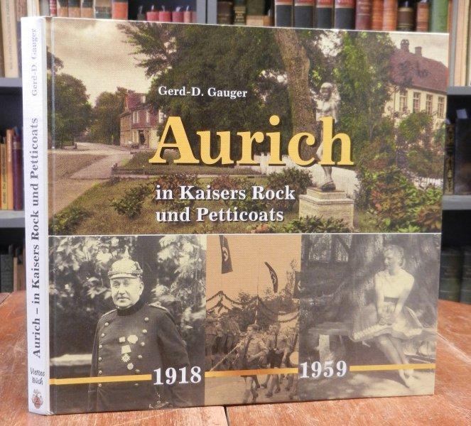 Aurich in Kaisers Rock und Petticoats. 1918-1959.: Gauger, Gerd-D.: