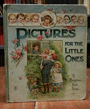 Pictures for the Little Ones. Together with Stories and Verses.
