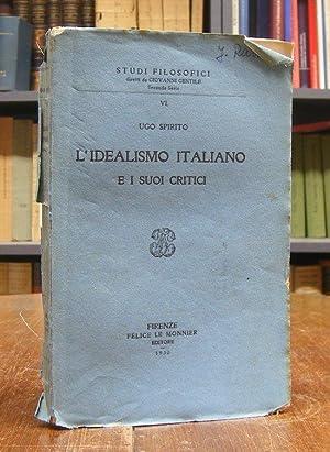 L'Idealismo Italiano e i suoi critici.: Spirito, Ugo: