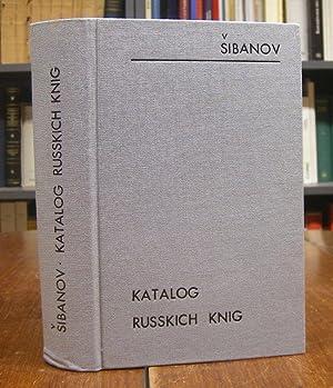 Katalog russkich knig, starych i novych zamecatel'nych i redkich (= Katalog alter russischer, ...