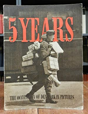 5 Years. The Occupation of Denmark in Pictures. Edited and written by Ernst Mentze. Foreword by P...