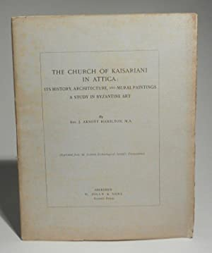 The Church of Kaisariani [Kesariani] in Attica: Its History, Architecture, and Mural Paintings. A...