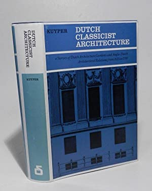 Dutch Classicist Architecture. A Survey of Dutch Architecture, Gardens and Anglo-Dutch Architectu...